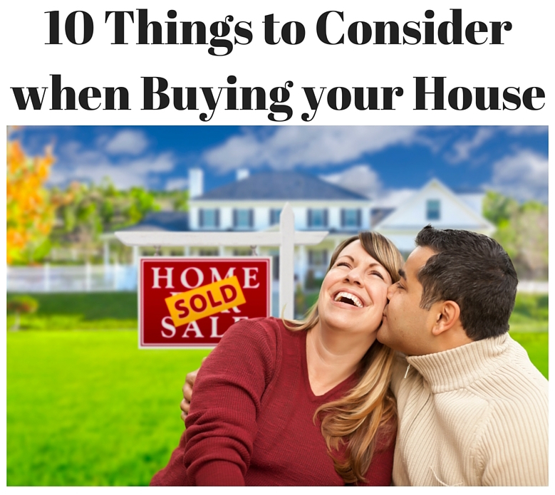 10 Things to Consider when Buying Your House